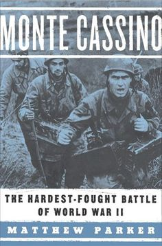 Monte Cassino: The Hardest-Fought Battle of World War II
