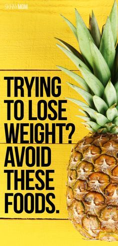 Not all fruits and veggies are made with weight loss.