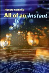 All of an Instant by Richard Garfinkle: Book / Novel : All of an Instant Author : Richard Garfinkle Published : 1999 Condition Used Novel / Excellent Synopsis : From the author of Celestial Matters, which won the Compton Crook Award for best first novel and earned the author two nominations for the John W. Campbell Award for best new writer, All of an Instant is a large-scale, ground-breaking SF novel. It chronicles the discovery of a medium of existence outside of time (the Instant)…