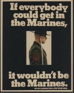 If Everybody Could get in the Marines, It Wouldn't Be the Marines by United States Marine Corps Official Page Vintage Sunday (It wouldn't be the Marines) If you joined the Marine Corps when this was. Marine Tattoo, Marine Quotes, Usmc Quotes, Veterans Quotes, Marine Love, Once A Marine, Marine Corps Humor, Us Marine Corps, Long Distance Love