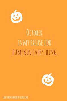 October means pumpkin flavored everything...
