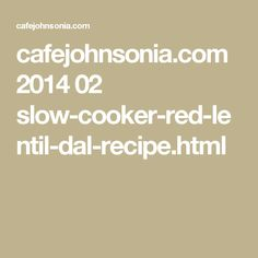 cafejohnsonia.com 2014 02 slow-cooker-red-lentil-dal-recipe.html