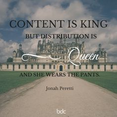 """Quote of the day: """"Content is king, but distribution is queen. And she wears the pants."""" - Jonah Peretti"""