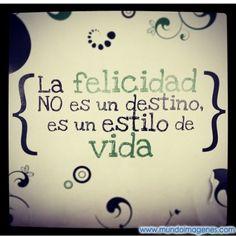 La felicidad no es un destino, es un estilo de vida.