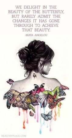 """""""We delight in the beauty of the butterfly, but rarely admit the changes it has gone through to achieve that beauty"""" - Maya Angelou"""