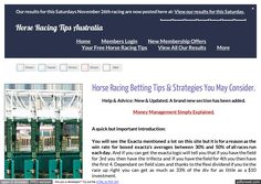 Horse Racing Betting Tips and Strategies  Think of your betting as a business and its your business to make a certain amount of money each day. Aim low to begin with say $20 bet small and reach your goal and at the end of the year you would have $7300 even if you only bet once per week that is still $1040 a year. See small wins really add up and I am of the opinion that the less you spend the better. You can actually have good wins spending a small amount of money. Use your head and…