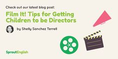http://blog.sproutenglish.com/film-it-tips-for-getting-children-to-be-directors/