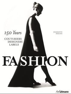 Fashion, 150 Years Couturiers, Designers, Labels by Charlotte Seeling, 978384800