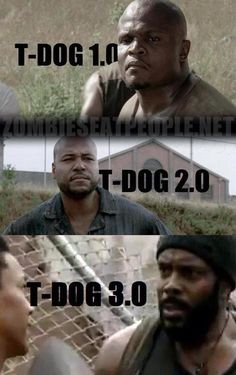 The walking dead- To be fair in the comic Tyrese was there from almost the beginning  but this is still funny