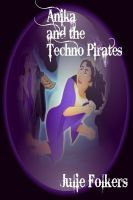 Anika and the Techno Pirates 2nd in the series, an ebook by Julie Folkers at Smashwords