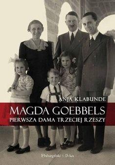 Magda Goebbels. Pierwsza dama Trzeciej Rzeszy - Klabunde Anja Post War Era, Wwii, My Books, Reading, Movies, Movie Posters, Image, Color, Studying