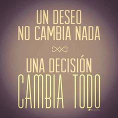 Un deseo no cambia nada - Una decisión cambia todo