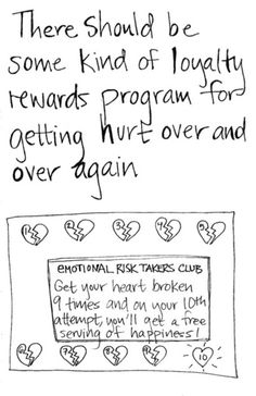 """there should be some kind of loyalty rewards program for getting hurt over and over again..."""