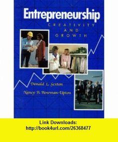 Entrepreneurship Creativity and Growth (Macmillan series in entrepreneurship) (9780024093202) Donald L. Sexton, Nancy B. Bowman-Upton , ISBN-10: 0024093203  , ISBN-13: 978-0024093202 ,  , tutorials , pdf , ebook , torrent , downloads , rapidshare , filesonic , hotfile , megaupload , fileserve