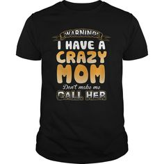 Warning I Have A Crazy Mom T Shirt Don't Make Me Call Her