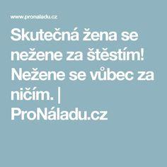 Skutečná žena se nežene za štěstím! Nežene se vůbec za ničím. | ProNáladu.cz