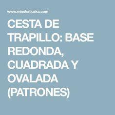 CESTA DE TRAPILLO: BASE REDONDA, CUADRADA Y OVALADA (PATRONES) Base, Crafts, Knitting Projects, Creative Crafts, Manualidades, Handmade Crafts, Craft, Arts And Crafts, Artesanato