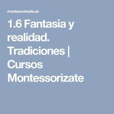 1.6 Fantasia y realidad. Tradiciones | Cursos Montessorizate