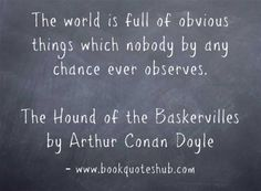 """""""The world is full of obvious things which nobody by any chance ever observes."""" The Hound of the Baskervilles by Arthur Conan Doyle"""