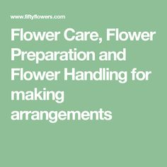 Flower Care, Flower Preparation and Flower Handling for making arrangements