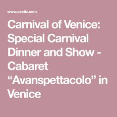 """Carnival of Venice: Special Carnival Dinner and Show - Cabaret """"Avanspettacolo"""" in Venice"""
