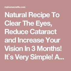 Natural Recipe To Clear The Eyes, Reduce Cataract and Increase Your Vision In 3 Months! It`s Very Simple! Avoid Surgery! - My Home Crafts