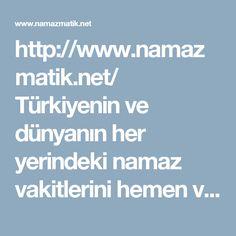 http://www.namazmatik.net/ Türkiyenin ve dünyanın her yerindeki namaz vakitlerini hemen ve kolay bir şekilde öğrenilirsiniz. #namaz #vakitleri