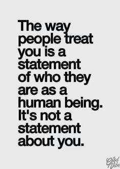 The way you treat yourself is invaluable information about yourself.