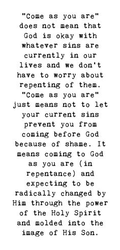 faith quotes The True Meaning Of quot;Come As You - quotes Bible Verses Quotes, Jesus Quotes, Faith Quotes, Me Quotes, Repentance Quotes, Gods Grace Quotes, Christianity Quotes, Wisdom Bible, Jesus Scriptures