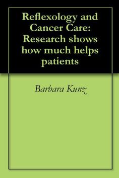 Reflexology and Cancer Care: Research shows how much helps patients by Barbara Kunz. $1.13. 14 pages. Publisher: RRP Press (August 14, 2011). Publication: August 14, 2011