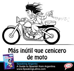 Más inútil que cenicero de moto   Literal translation: More useless than a motorcycle's ashtray. Meaning: Someone or something useless. #SpanishSayings