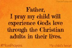 Father, I pray that my child will experience God's love through the Christian adults and mentors in their lives. #MomPrayers
