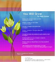 You Will Grow  - A Printable Family Reunion Poem -    When you see that respecting others builds bridges you will one day have to cross and cross again you will grow.    When you find that humility is one of the strongest of qualities   essential to our survival you will grow.    When you learn that calmness, patience and meditation acquires   a tougher more resilient skin you will grow.    When you come to understand that life depends on...