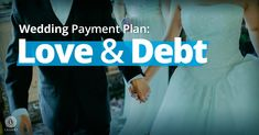 Wedding Payment Plan: Love and Debt Wedding Loans, Wedding Expenses, Budget Wedding, Wedding Budget Worksheet, Causes Of Divorce, Gas Money, Installment Loans, First Event, The Borrowers