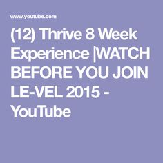 (12) Thrive 8 Week Experience |WATCH BEFORE YOU JOIN LE-VEL 2015 - YouTube