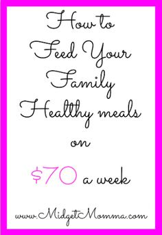 How to feed your family on $70 a week and have healthy meals