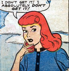 """I don't get it."" (Patsy Walker)"