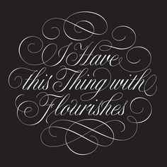 I think I'm so fascinated by flourishing because composing well-balanced, considered flourishes is such a puzzle. Unlike most puzzles,…