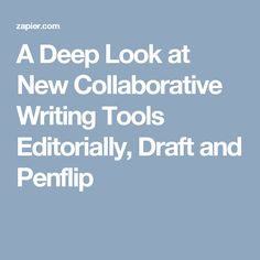 A Deep Look at New Collaborative Writing Tools Editorially, Draft and Penflip