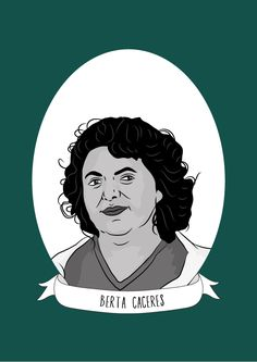 Today's Illustrated Woman in History was written by Emily Ruth Taylor. It was submitted for inclusion in the next Illustrated Women in History zine which will be available soon.  Berta Cáceres was a Honduran activist who was both an environmental...