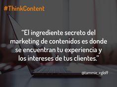 """""""El ingrediente secreto del marketing de contenidos es donde se encuentra tu experiencia y los intereses de tus clientes"""" @tammic_egloff"""