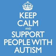 KEEP CALM AND SUPPORT PEOPLE WITH AUTISM