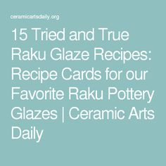 15 Tried and True Raku Glaze Recipes: Recipe Cards for our Favorite Raku Pottery Glazes | Ceramic Arts Daily