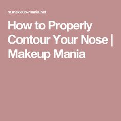 How to Properly Contour Your Nose | Makeup Mania