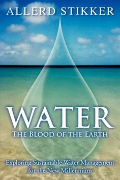 Buy WATER: The Blood of the Earth: Exploring Sustainable Water Management for the New Millennium by Allerd Stikker and Read this Book on Kobo's Free Apps. Discover Kobo's Vast Collection of Ebooks and Audiobooks Today - Over 4 Million Titles! Age Of Enlightenment, Water Management, Personal Development, Sustainability, Free Apps, Audiobooks, Blood, Ebooks, This Book
