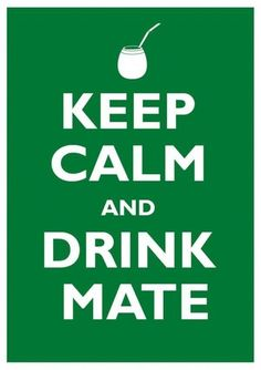 Always Drink Mate 😆 Keep Calm and , dont worry drink Mate 👍❤ Organic Energy Drinks, Love Mate, Favorite Quotes, Best Quotes, Yerba Mate Tea, Keep Calm And Drink, Tips & Tricks, How To Speak Spanish, Good Vibes