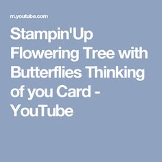 Stampin'Up Flowering Tree with Butterflies Thinking of you Card - YouTube
