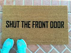 Shut the Front Door! Funny doormat. Hand painted, outdoor welcome mat for front or back porch.