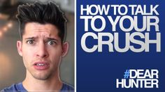 HOW TO TALK TO YOUR CRUSH  | #DearHunter (+playlist)