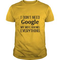 (Top Tshirt Discount) I dont need Google My Wife Knows Everything funny Husband and Intelligent Wife Custom T shirt at Tshirt Family Hoodies, Tee Shirts